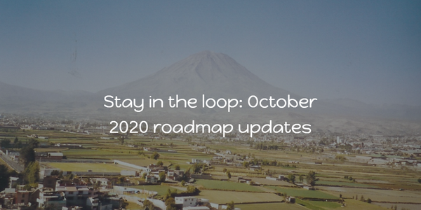 Stay in the loop: October 2020 roadmap updates