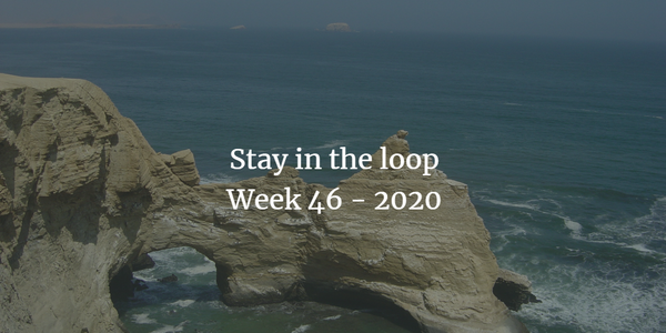 Stay in the loop: Week 46 - 2020