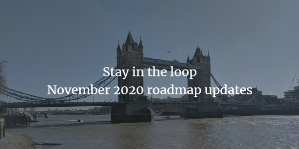 Stay in the loop: November 2020 roadmap updates