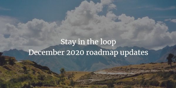 Stay in the loop: December 2020 roadmap updates
