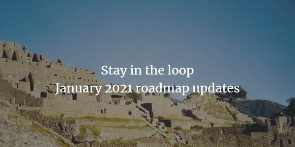Stay in the loop: January 2021 roadmap updates